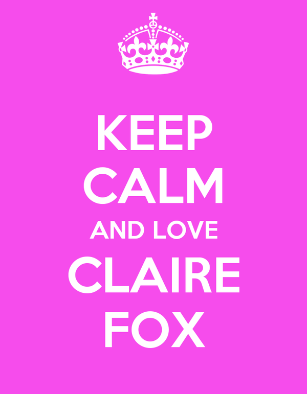 KEEP CALM AND LOVE CLAIRE FOX