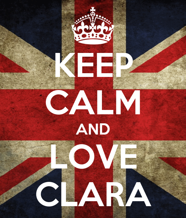 KEEP CALM AND LOVE CLARA