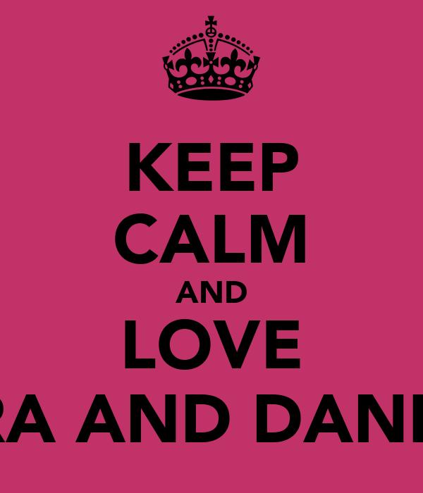 KEEP CALM AND LOVE CLARA AND DANIELLA