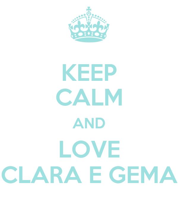 KEEP CALM AND LOVE CLARA E GEMA