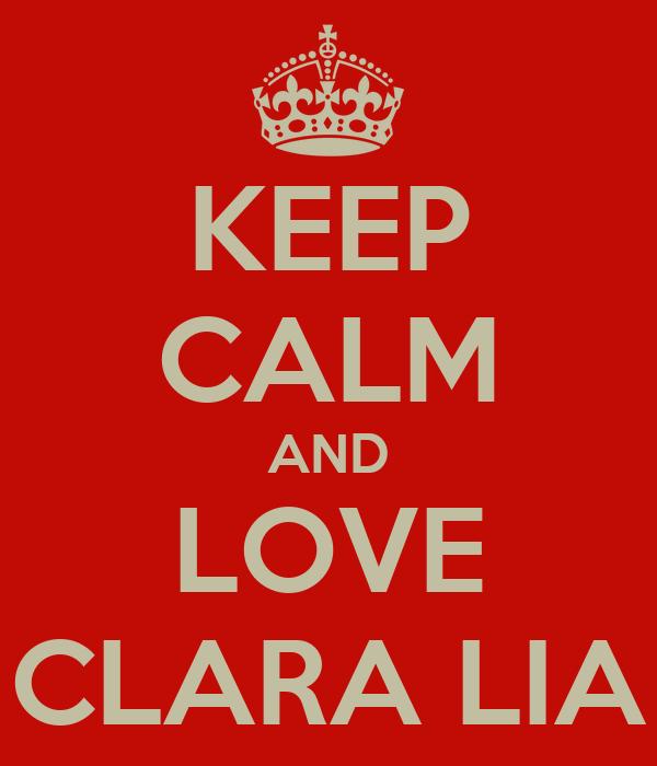 KEEP CALM AND LOVE CLARA LIA