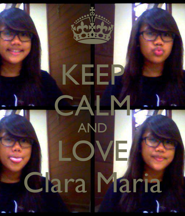 KEEP CALM AND LOVE Clara Maria