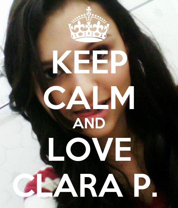 KEEP CALM AND LOVE CLARA P.