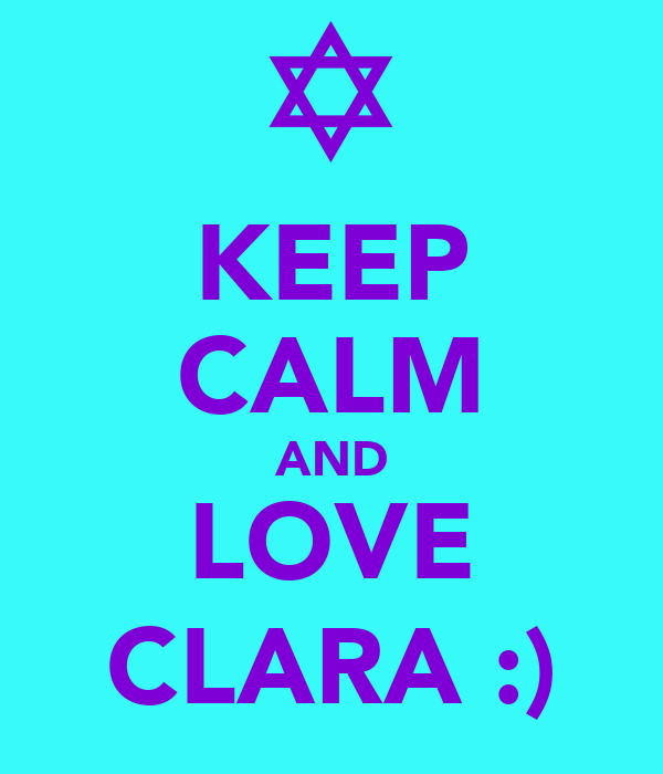 KEEP CALM AND LOVE CLARA :)