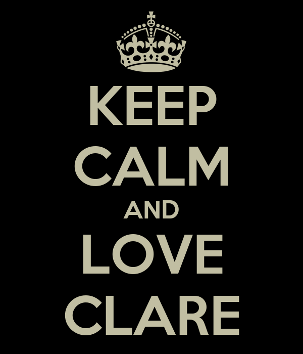 KEEP CALM AND LOVE CLARE