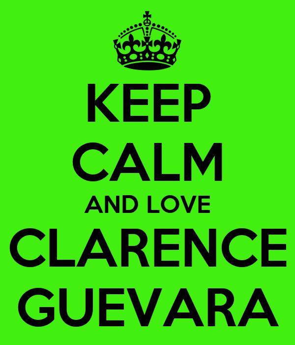 KEEP CALM AND LOVE CLARENCE GUEVARA