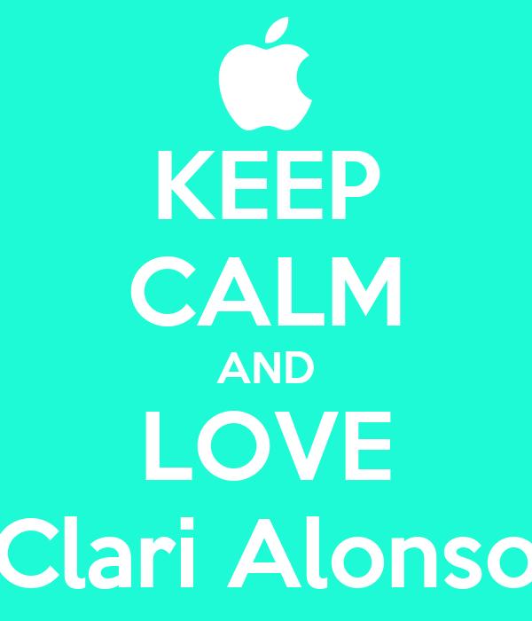 KEEP CALM AND LOVE Clari Alonso