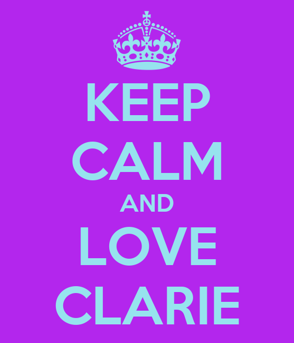 KEEP CALM AND LOVE CLARIE