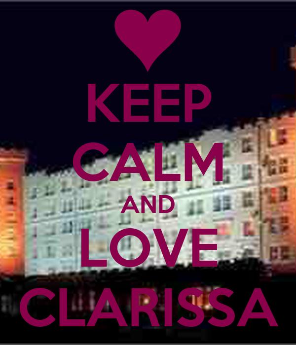 KEEP CALM AND LOVE CLARISSA
