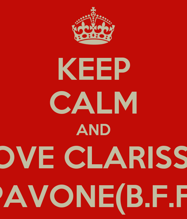 KEEP CALM AND LOVE CLARISSA PAVONE(B.F.F)