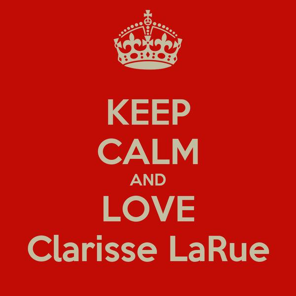 KEEP CALM AND LOVE Clarisse LaRue