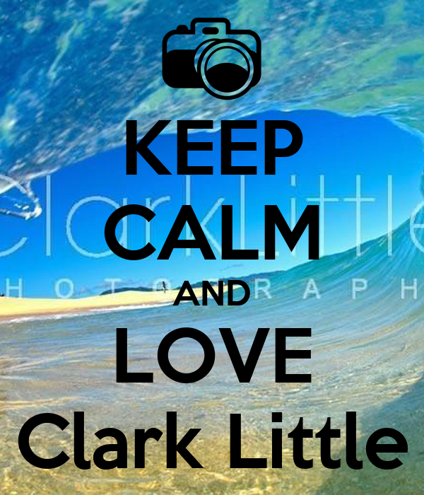 KEEP CALM AND LOVE Clark Little
