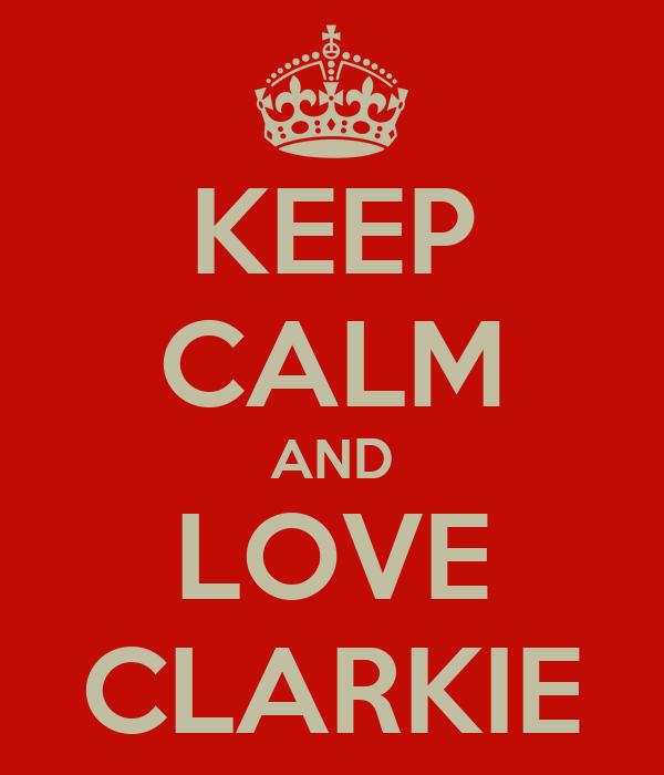 KEEP CALM AND LOVE CLARKIE