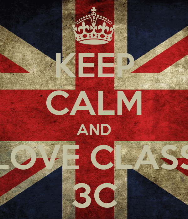 KEEP CALM AND LOVE CLASS 3C