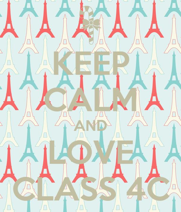 KEEP CALM AND LOVE CLASS 4C