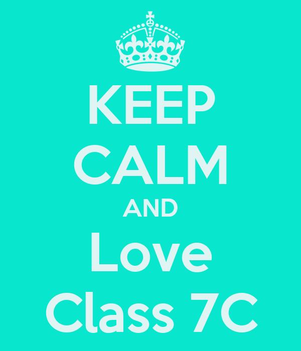 KEEP CALM AND Love Class 7C
