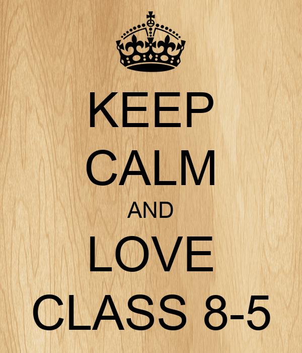 KEEP CALM AND LOVE CLASS 8-5