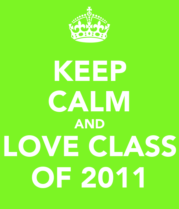 KEEP CALM AND LOVE CLASS OF 2011