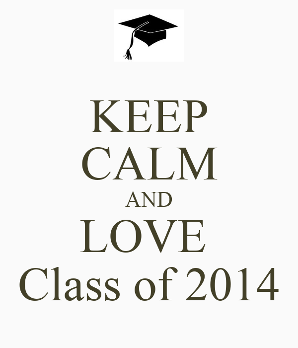 KEEP CALM AND LOVE  Class of 2014
