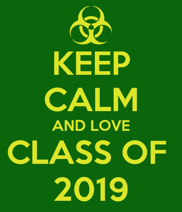 KEEP CALM AND LOVE CLASS OF  2019