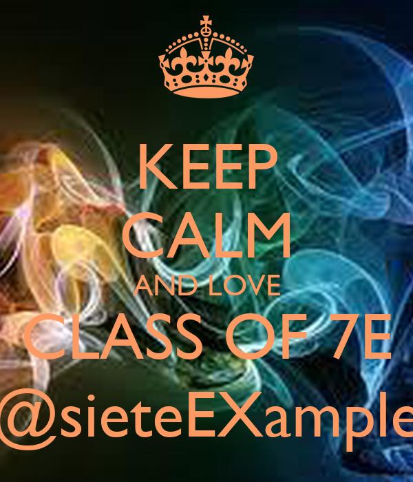KEEP CALM AND LOVE CLASS OF 7E @sieteEXample