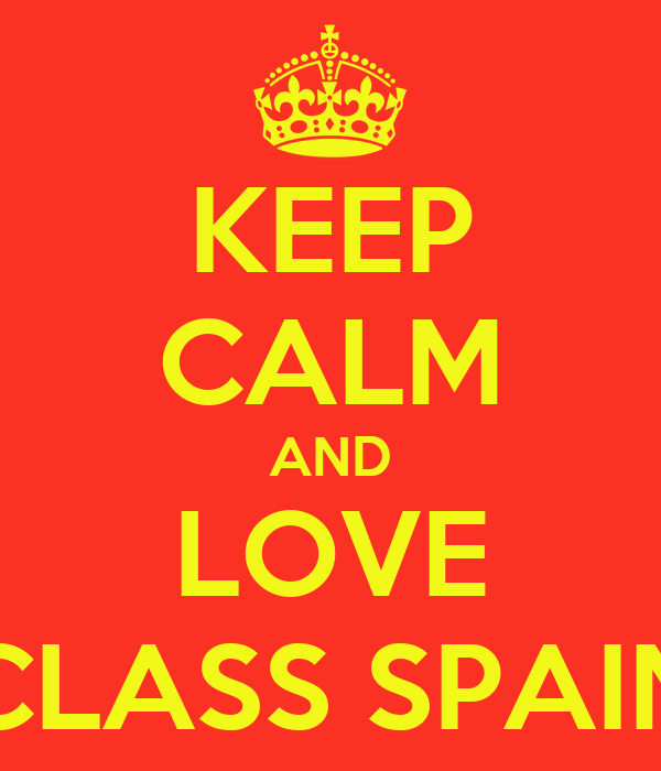 KEEP CALM AND LOVE CLASS SPAIN