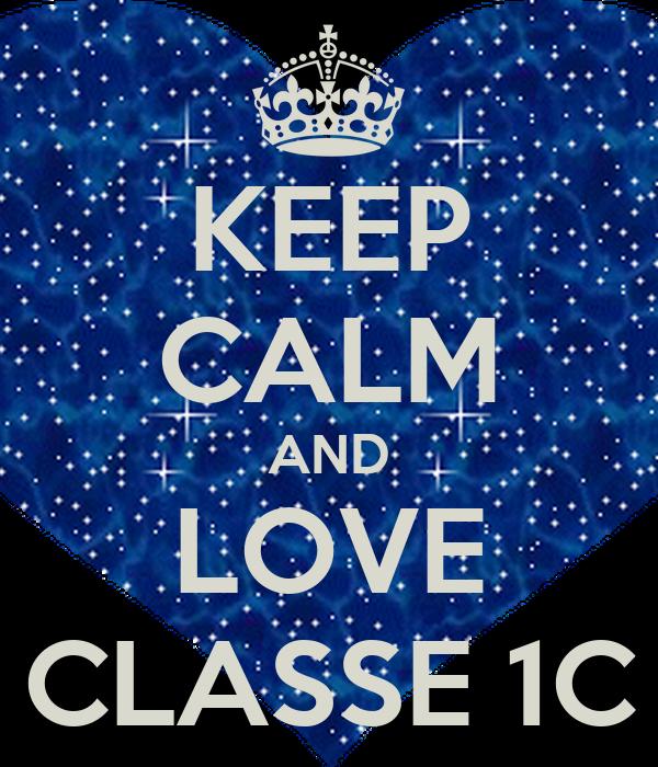 KEEP CALM AND LOVE CLASSE 1C
