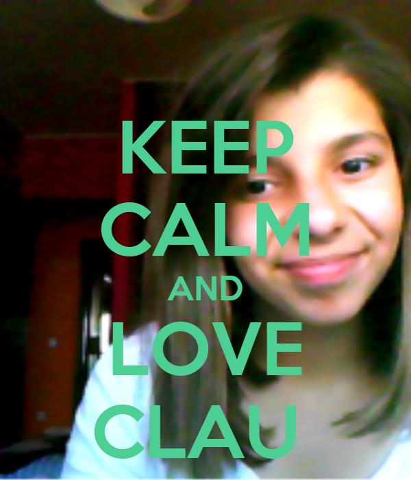 KEEP CALM AND LOVE CLAU