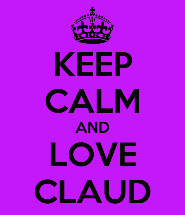 KEEP CALM AND LOVE CLAUD