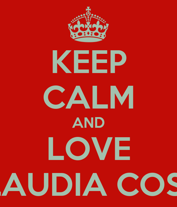 KEEP CALM AND LOVE  CLAUDIA COSSU