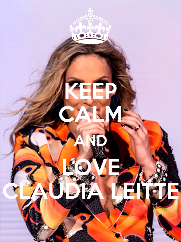 KEEP CALM AND LOVE CLAUDIA LEITTE
