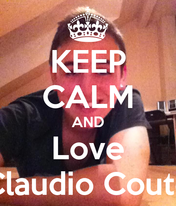 KEEP CALM AND Love Claudio Couto
