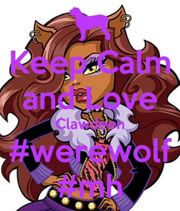 Keep Calm and Love Clawdeen #werewolf #mh