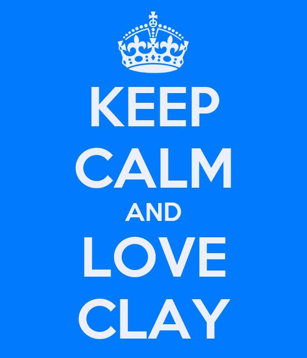 KEEP CALM AND LOVE CLAY