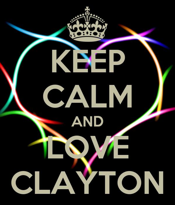 KEEP CALM AND LOVE CLAYTON