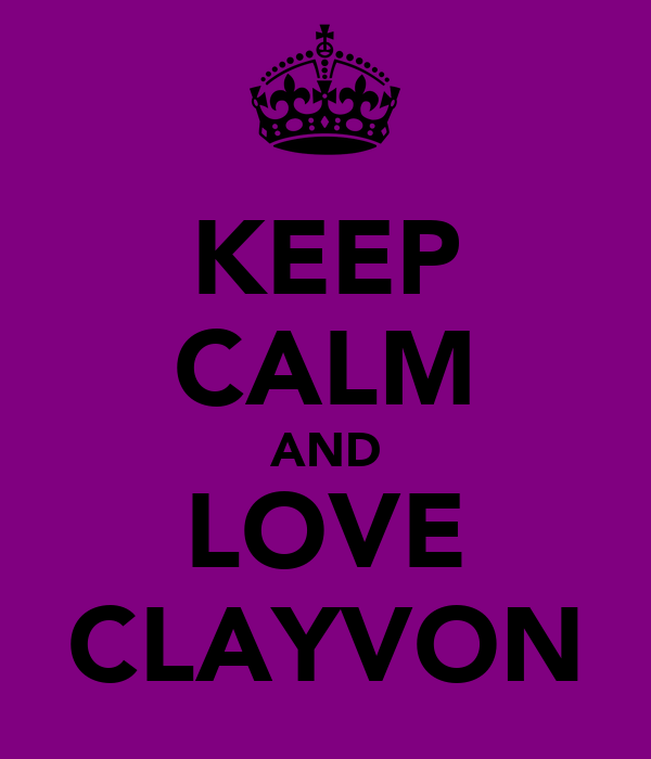KEEP CALM AND LOVE CLAYVON