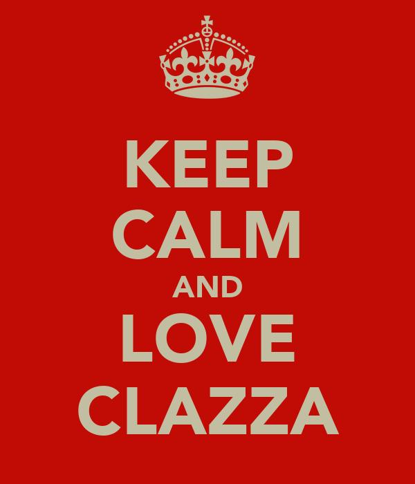 KEEP CALM AND LOVE CLAZZA