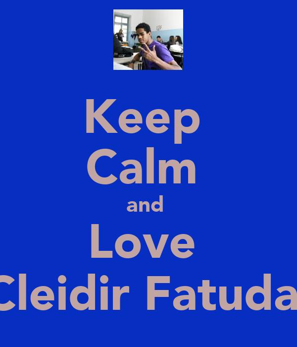 Keep  Calm  and  Love  Cleidir Fatuda