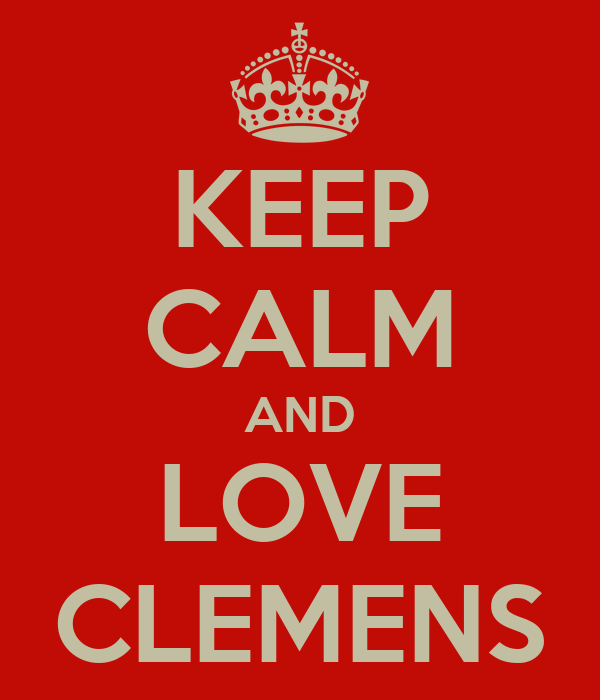 KEEP CALM AND LOVE CLEMENS