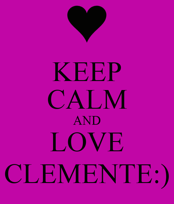 KEEP CALM AND LOVE CLEMENTE:)