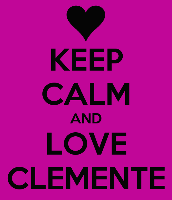 KEEP CALM AND LOVE CLEMENTE