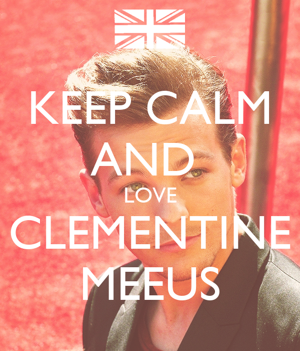 KEEP CALM AND  LOVE CLEMENTINE MEEUS