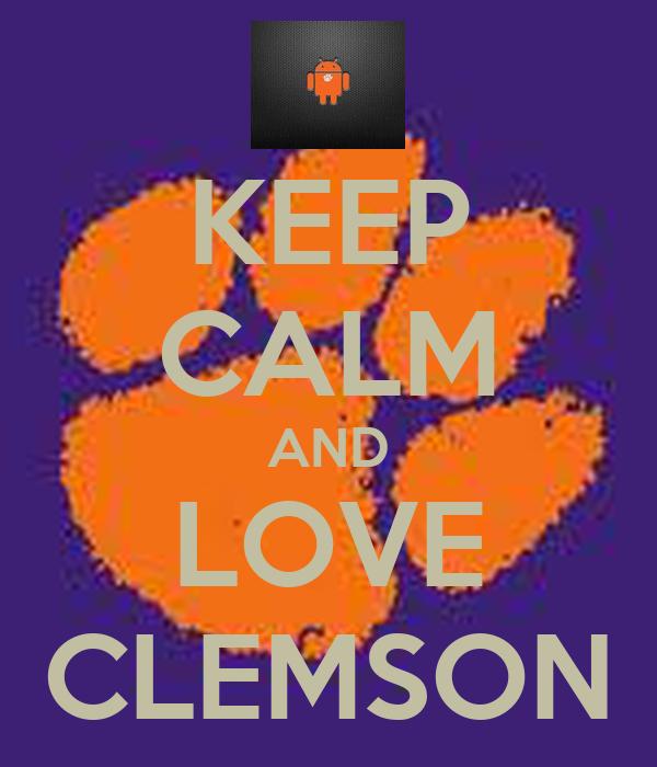 KEEP CALM AND LOVE CLEMSON