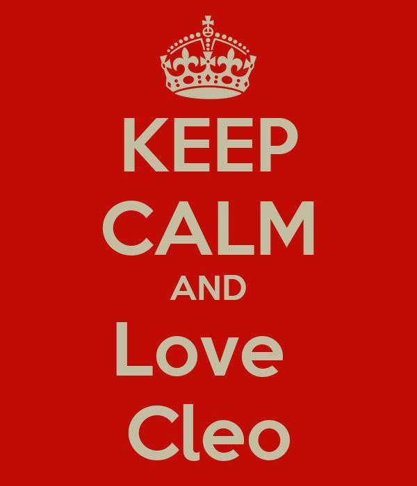 KEEP CALM AND Love  Cleo