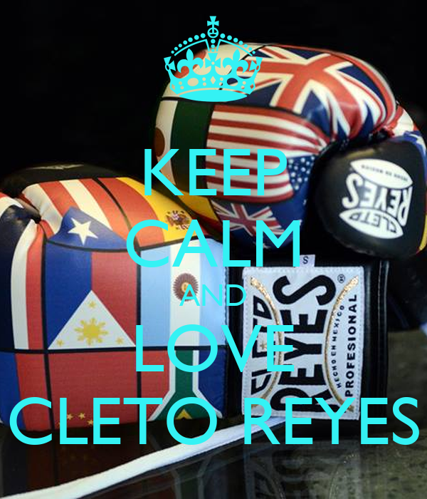 KEEP CALM AND LOVE CLETO REYES