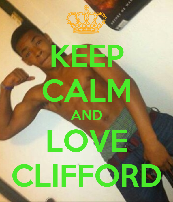 KEEP CALM AND LOVE CLIFFORD