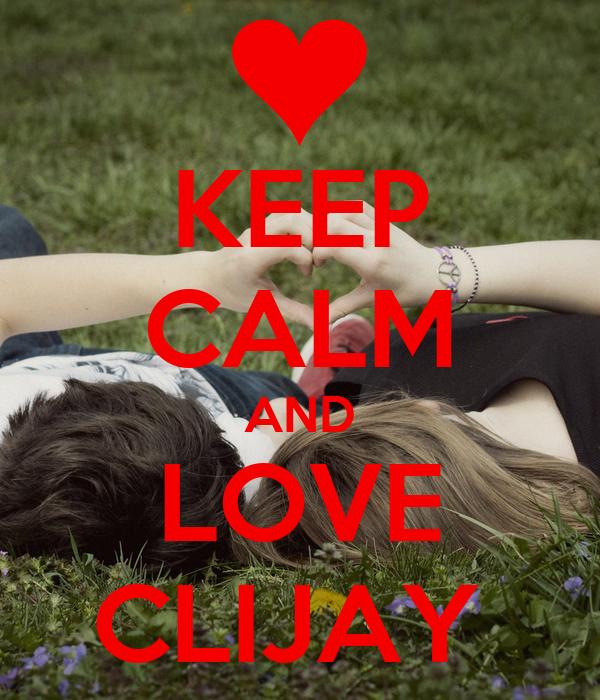 KEEP CALM AND LOVE CLIJAY