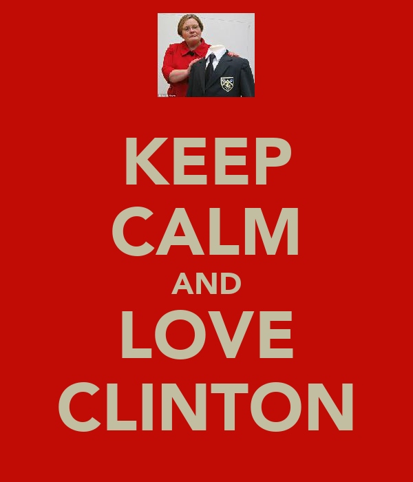 KEEP CALM AND LOVE CLINTON