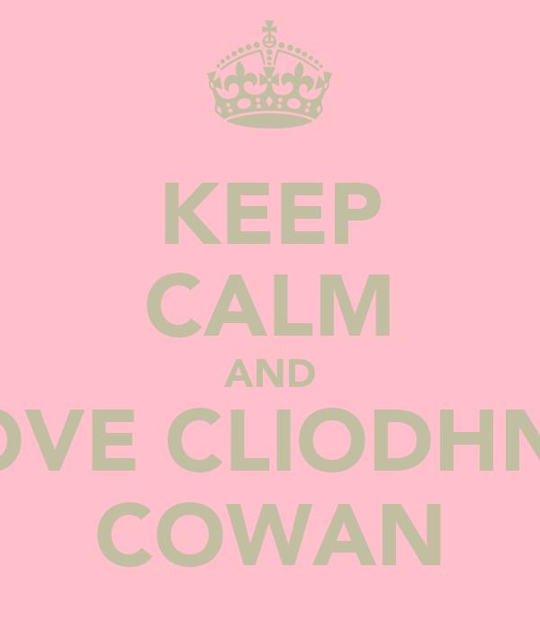 KEEP CALM AND LOVE CLIODHNA COWAN