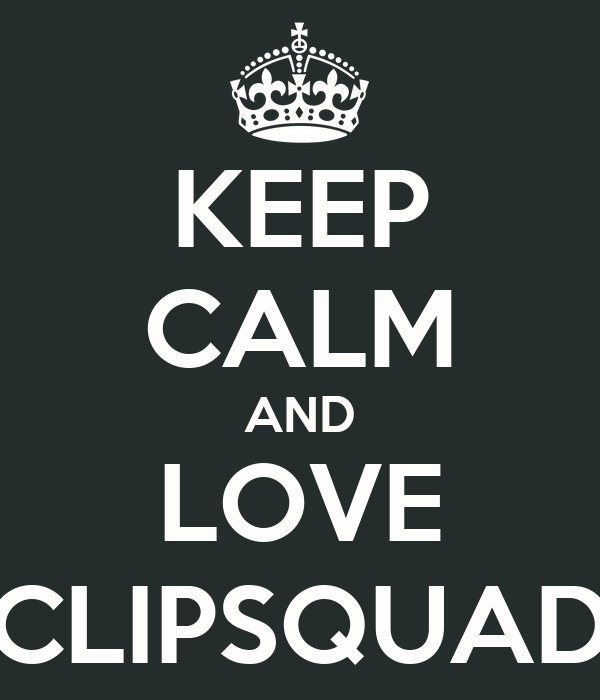 KEEP CALM AND LOVE CLIPSQUAD